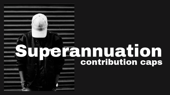 Superannuation contribution caps - learn more here.